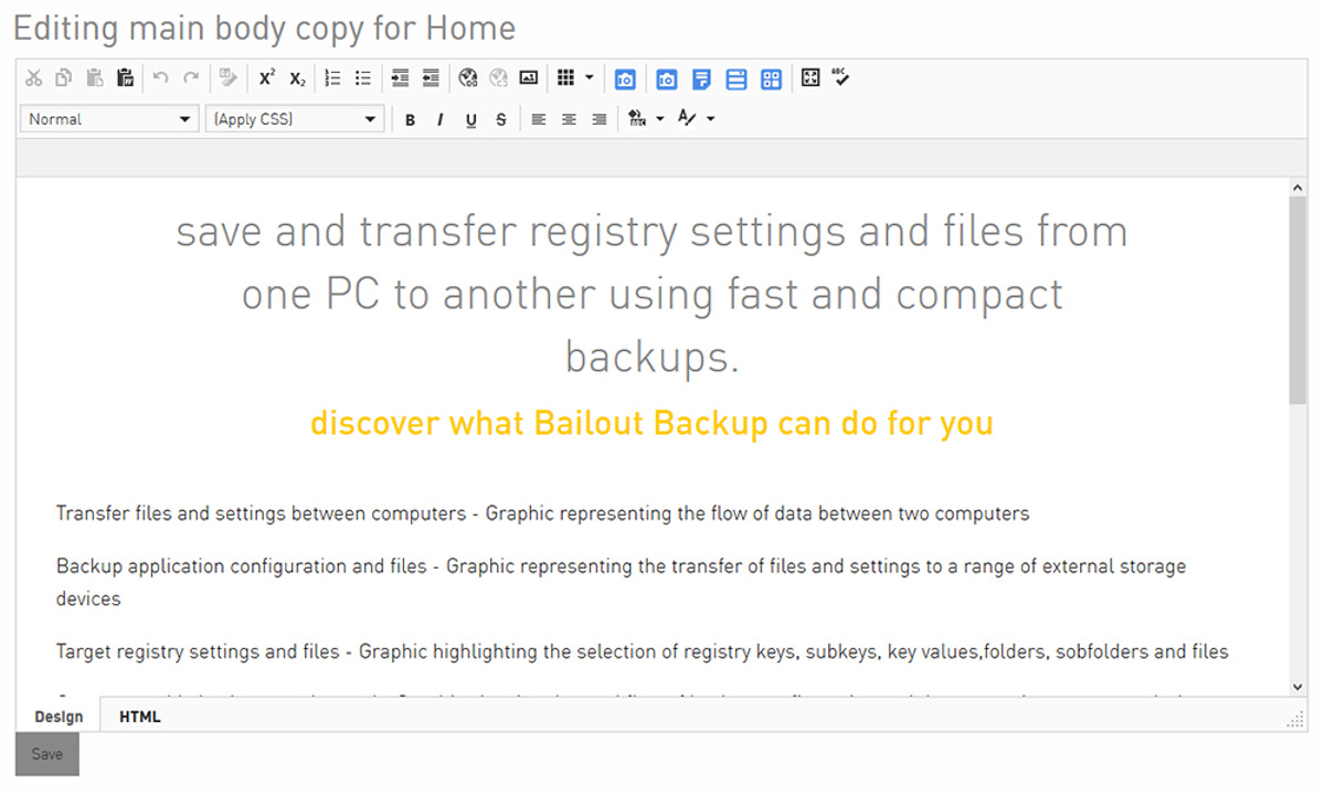 Bailout Backup - This screenshot shows the WYSIWIG HTML page editor where the main content of each page is created. This allows the creation of copy like using a word processing package, or by switching to code view, to use special formatting styles to enhance the appearance of the page.